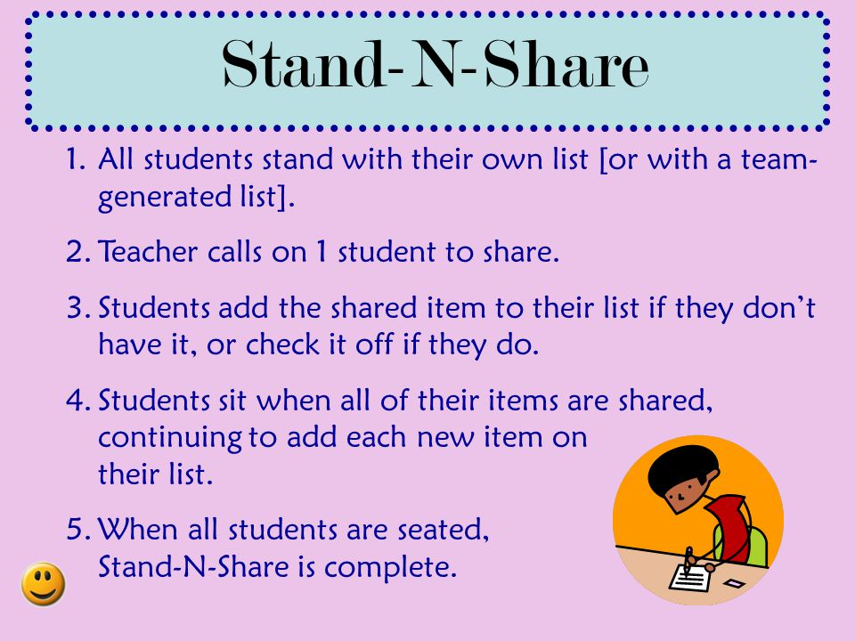 Stand-N-Share All students stand with their own list [or with a team-generated list]. Teacher calls on 1 student to share.